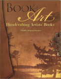 Book + Art: Handcrafting Artists' Books by Dorothy Simpson Krause